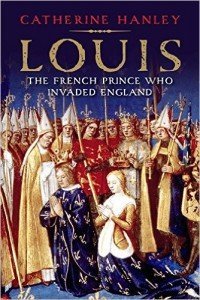 LOUIS: the French prince who invaded England by HWA member Catherine (CB) Hanley