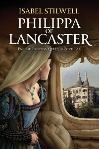 PHILIPPA OF LANCASTER, ENGLISH PRINCESS, QUEEN OF PORTUGAL by HWA member Isabel Stilwell