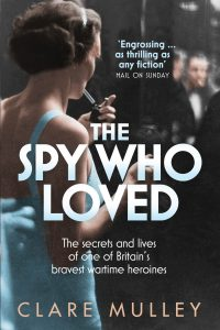 The Spy Who Loved: The secrets and lives of Britain's first female special agent of WWII by HWA member Clare Mulley