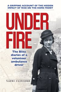Under Fire: The Blitz Diaries of a Volunteer Ambulance Driver by HWA member Naomi Clifford