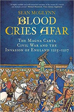 Blood Cries Afar: The Magna Carta War and the Forgotten Invasion of England 1215-17 (2nd edn)