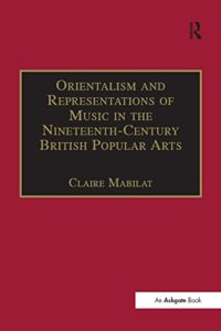 Orientalism and Representations of Music in the Nineteenth-Century British Popular Arts by HWA member Claire Mabilat