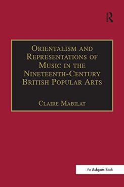 Orientalism and Representations of Music in the Nineteenth-Century British Popular Arts