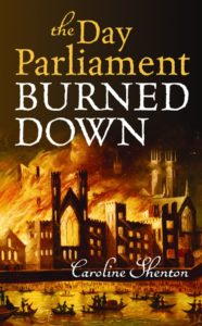 The Day Parliament Burned Down by HWA member Caroline Shenton