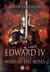 Edward IV and the Wars of the Roses by HWA member David Santiuste