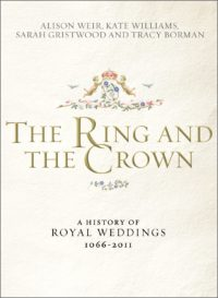 The Ring and the Crown: A History of Royal Weddings, 1066-2011 by HWA member Tracy Borman