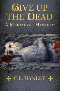 Give Up the Dead: A Mediaeval Mystery by HWA member Catherine (CB) Hanley