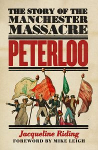 Peterloo: The Story of the Manchester Massacre by HWA member Jacqueline Riding