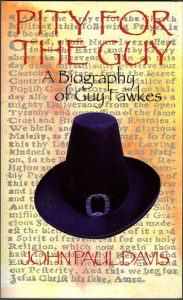 Pity for the Guy: A Biography of Guy Fawkes by HWA member John Paul Davis