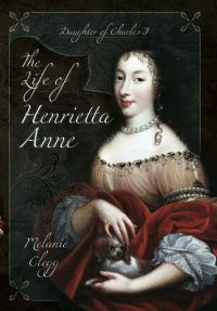 The Life of Henrietta Anne: Daughter of Charles I