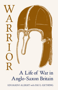 Warrior: A Life of War in Anglo-Saxon Britain by HWA member Edoardo Albert
