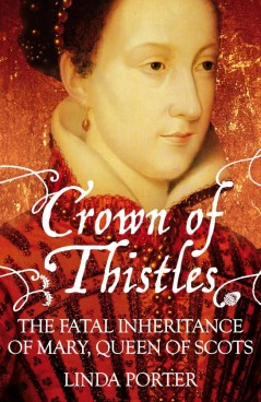 Crown of Thistles: The Fatal Inheritance of Mary Queen of Scots