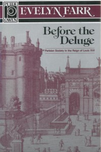 Before the Deluge: Parisian Society in the Reign of Louis XVI