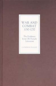 War and Combat 1150-1270: the Evidence from Old French Literature
