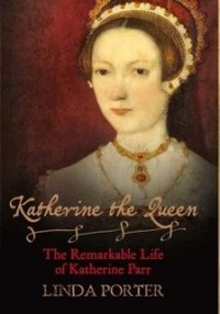 Katherine the Queen: The Remarkable Life of Katherine Parr