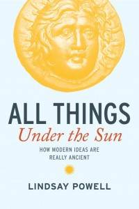 ALL THINGS UNDER THE SUN: How Modern Ideas are Really Ancient