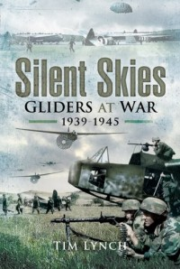 Silent Skies: Gliders at War 1939  – 1945