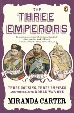 The Three Emperor: three cousins, three empires and the road to World War One