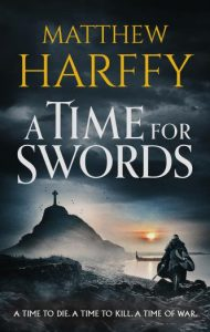 A Time for Swords by HWA member Matthew Harffy